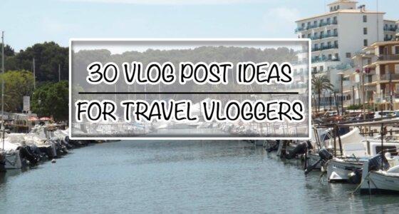 30 Vlog Post Ideas for Travel Vloggers